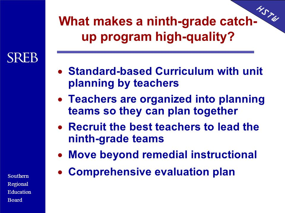 Southern Regional Education Board HSTW What makes a ninth-grade catch- up program high-quality.