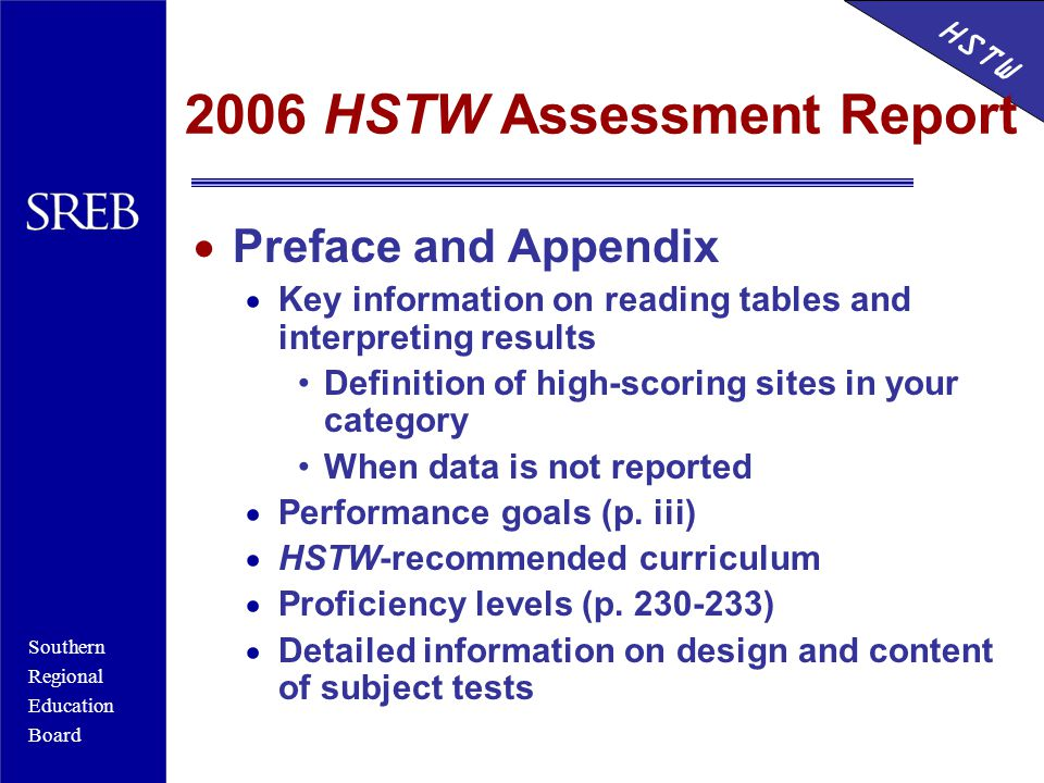 Southern Regional Education Board HSTW 2006 HSTW Assessment Report  Preface and Appendix  Key information on reading tables and interpreting results Definition of high-scoring sites in your category When data is not reported  Performance goals (p.
