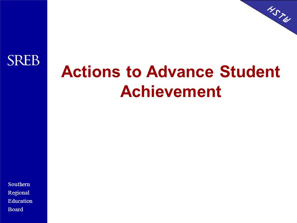 Southern Regional Education Board HSTW Actions to Advance Student Achievement