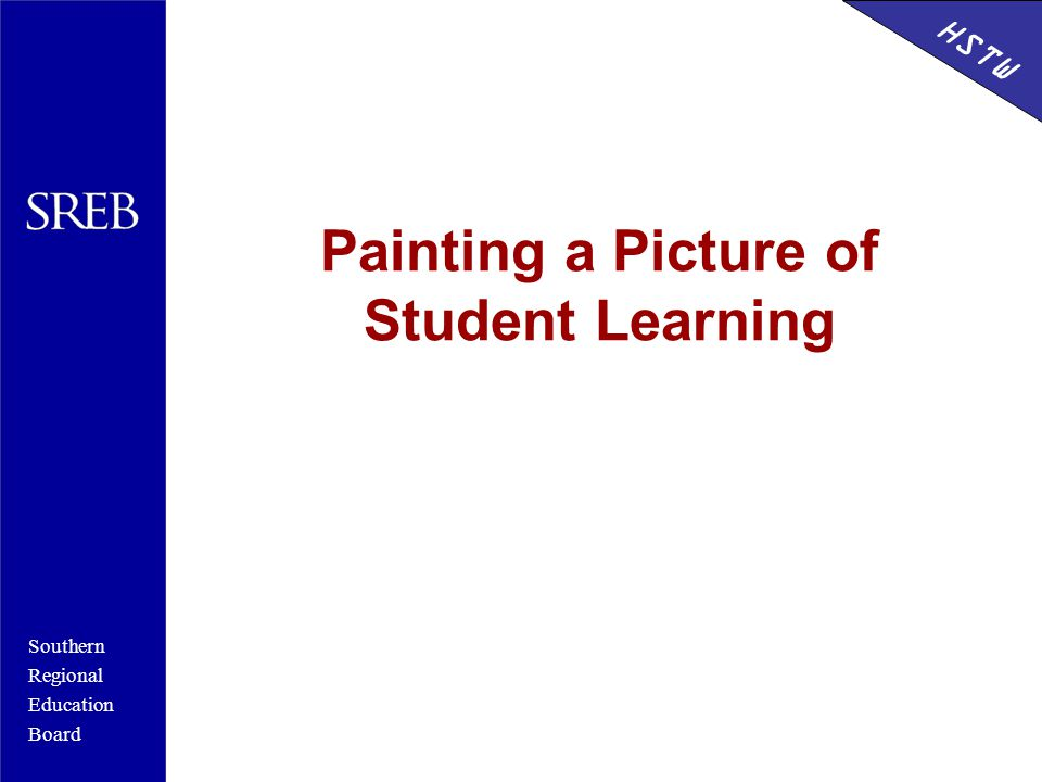Southern Regional Education Board HSTW Painting a Picture of Student Learning