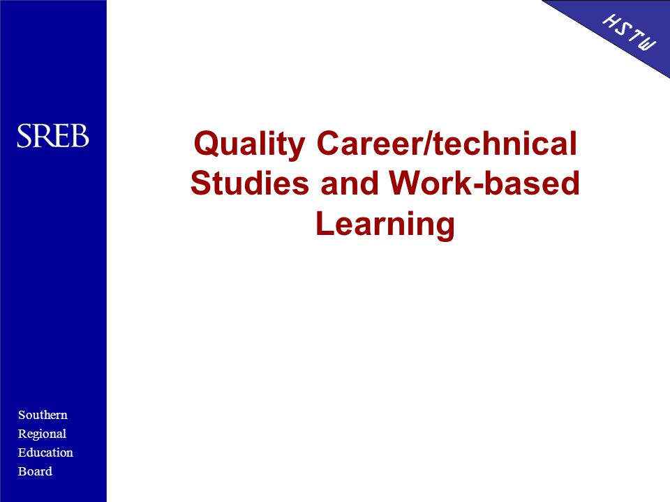 Southern Regional Education Board HSTW Quality Career/technical Studies and Work-based Learning