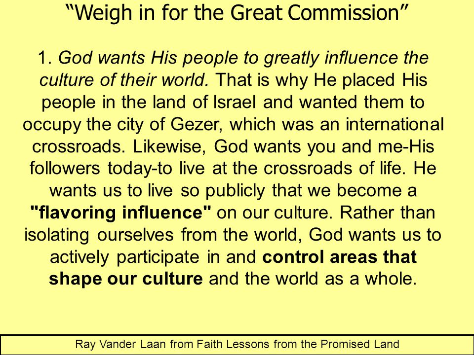 1. God wants His people to greatly influence the culture of their world.