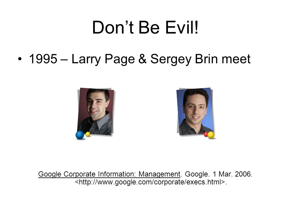 Don't Be Evil. 1995 – Larry Page & Sergey Brin meet Google Corporate Information: Management.