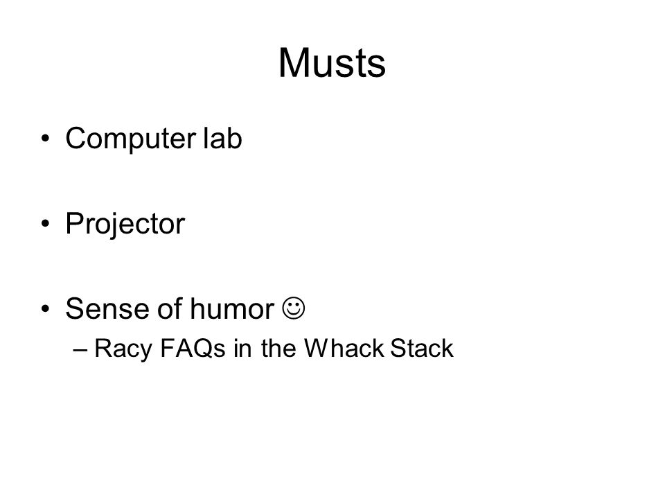 Musts Computer lab Projector Sense of humor –Racy FAQs in the Whack Stack