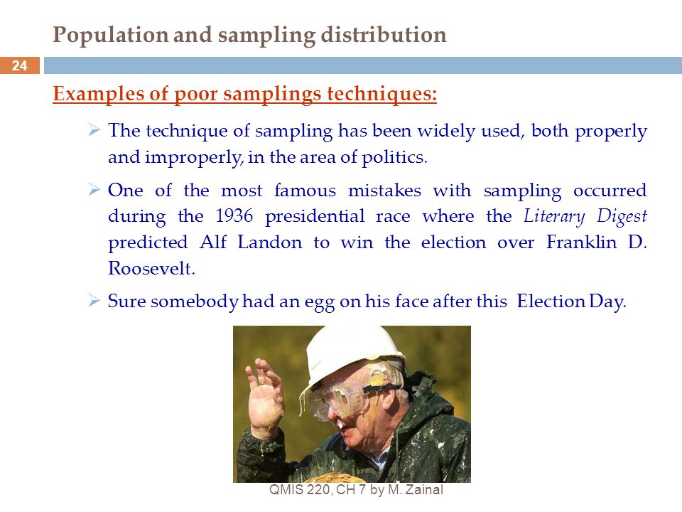 QMIS 220, CH 7 by M. Zainal 24 Population and sampling distribution Examples of poor samplings techniques:  The technique of sampling has been widely
