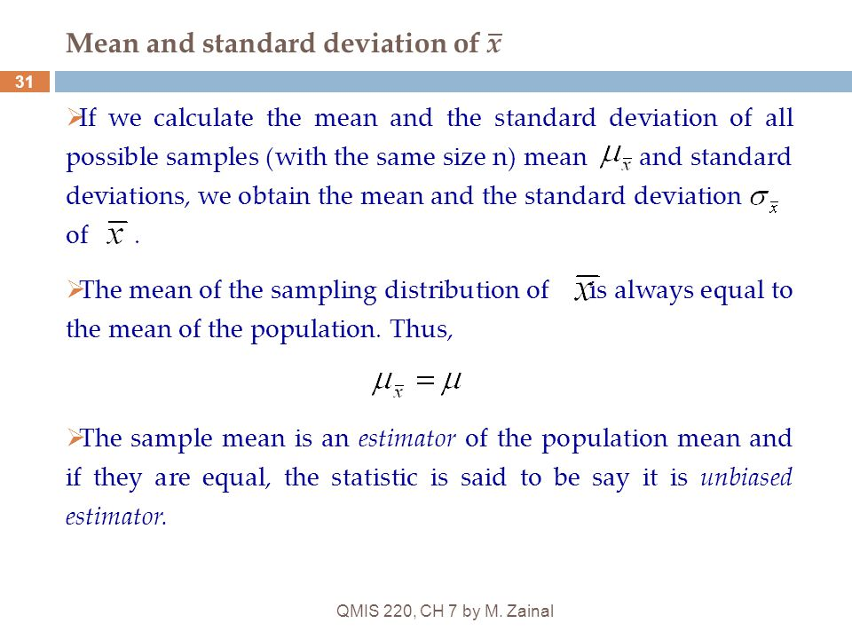 QMIS 220, CH 7 by M. Zainal 31 Mean and standard deviation of x  If we calculate the mean and the standard deviation of all possible samples (with th