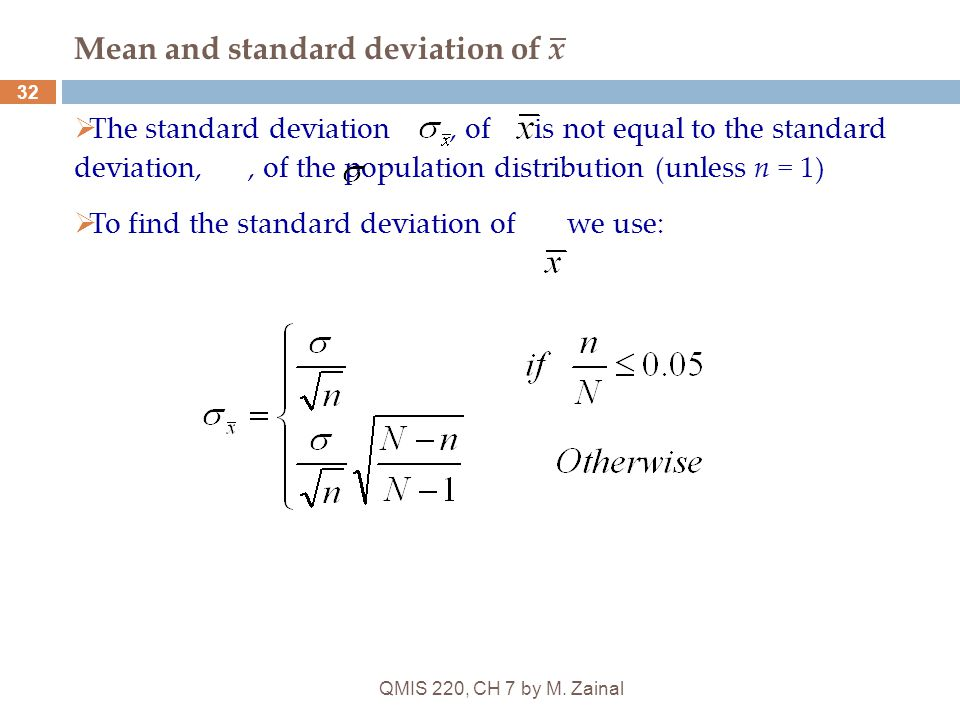 QMIS 220, CH 7 by M. Zainal 32 Mean and standard deviation of x  The standard deviation, of is not equal to the standard deviation,, of the populatio