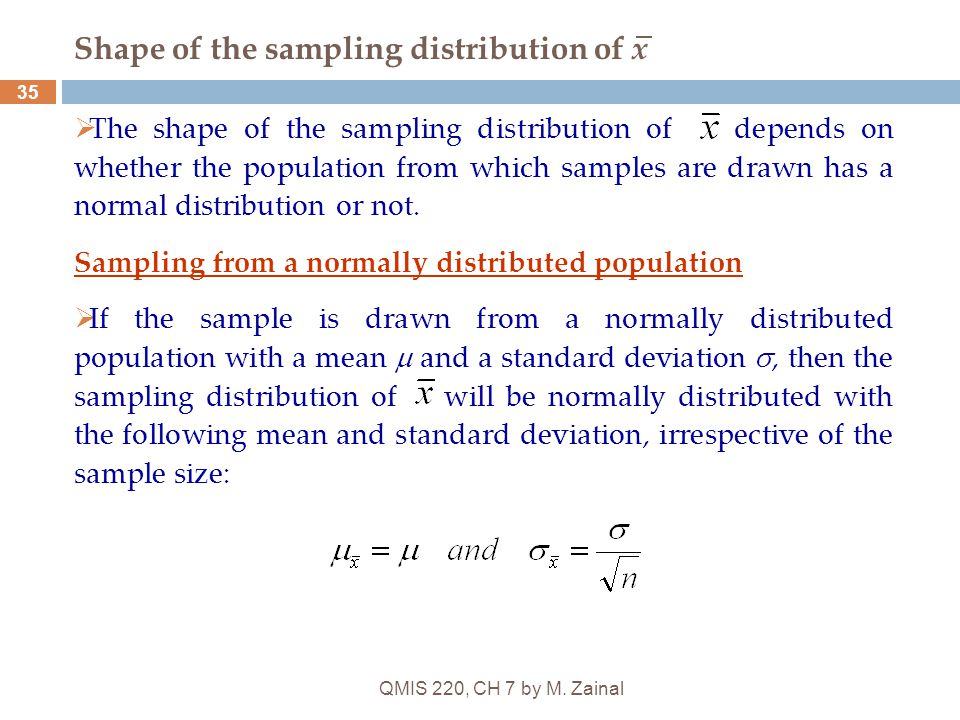 QMIS 220, CH 7 by M. Zainal 35 Shape of the sampling distribution of x  The shape of the sampling distribution of depends on whether the population f