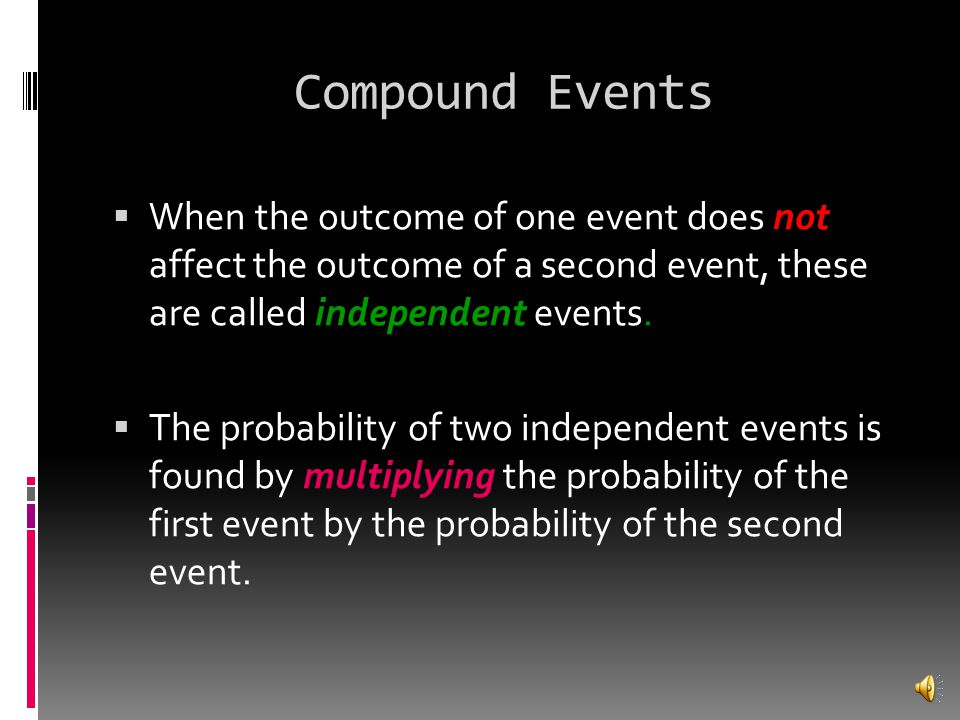 Probability of Compound Events  A compound event consists of two or more simple events.  Examples:  rolling a die and tossing a penny  spinning a