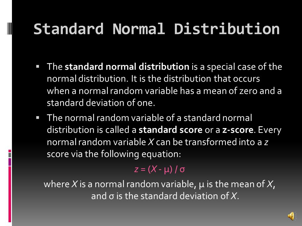 Probability and the Normal Curve cont.  Additionally, every normal curve (regardless of its mean or standard deviation) conforms to the following