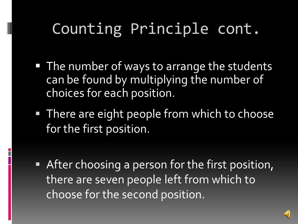 Fundamental Counting Principle  Sometimes the number of outcomes changes after each event depending upon the situation  Example: There are 8 student