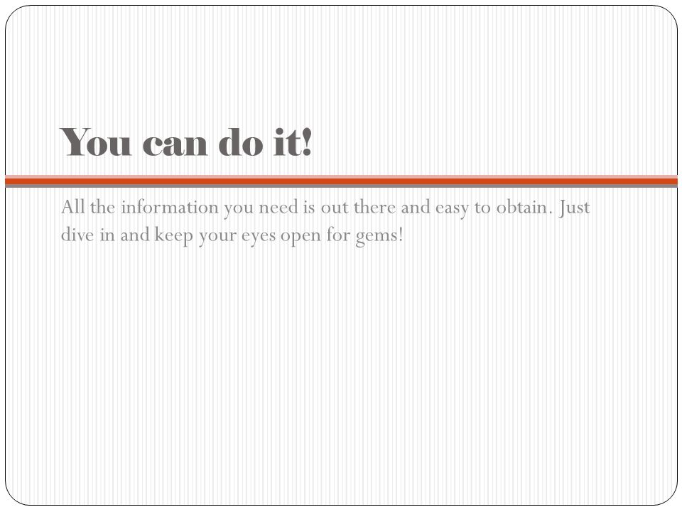 You can do it. All the information you need is out there and easy to obtain.
