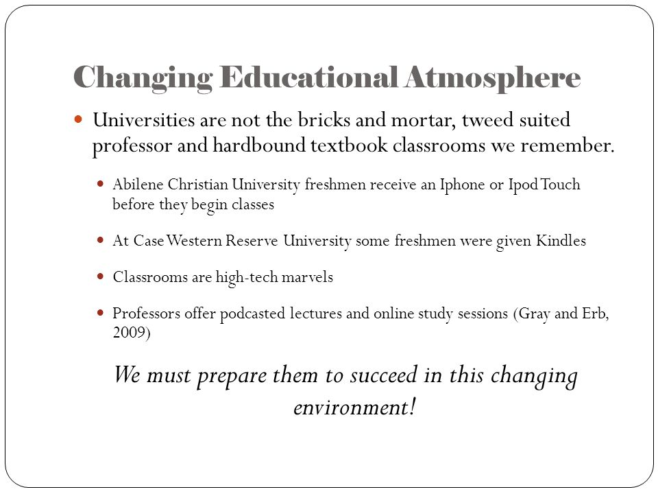 Changing Educational Atmosphere Universities are not the bricks and mortar, tweed suited professor and hardbound textbook classrooms we remember.