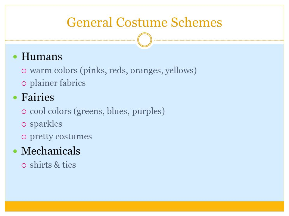 General Costume Schemes Humans wwarm colors (pinks, reds, oranges, yellows) pplainer fabrics Fairies ccool colors (greens, blues, purples) ssp