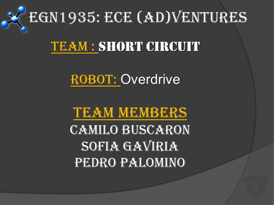 Camilo Buscaron 1 st Semester Freshmen Majoring in Computer (hardware) Engineering I have learned the basics of robotic programing I would like to purse graduate studies in Robotics and Artificial intelligence I do not consider that this course has any effect on my future After college, I plan to dominate the world Do what you are suppose to be doing, when you are suppose to be doing it