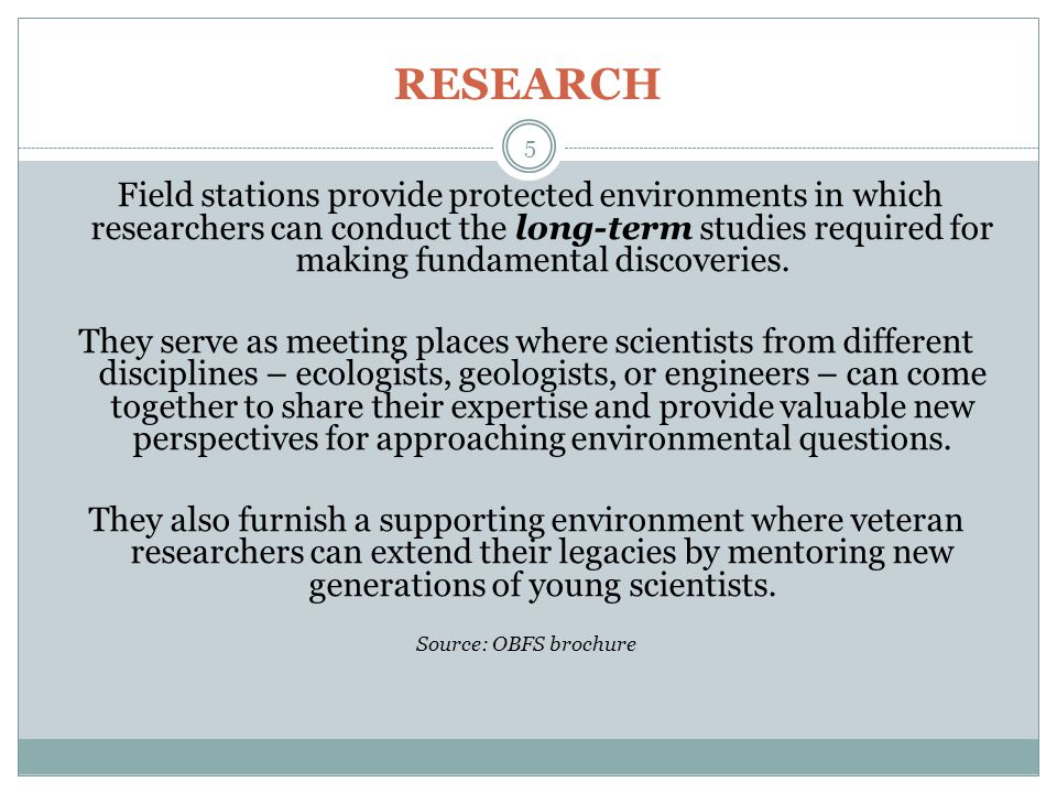 RESEARCH Just as research hospitals are critical for medical breakthroughs, and telescopes essential for extending our knowledge of the universe, field stations provide the critical, real–world laboratories environmental scientists need to further our understanding of the Earth and its processes.