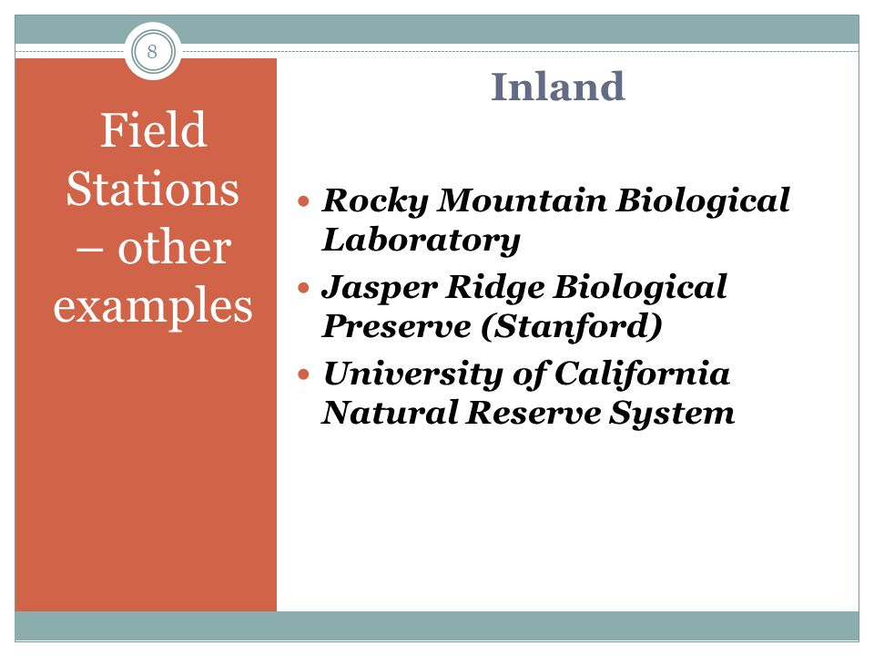 Coastal Field Stations – other examples Cold Spring Harbor Laboratories Friday Harbor Laboratories (University of Washington) University of California Natural Reserve System 7