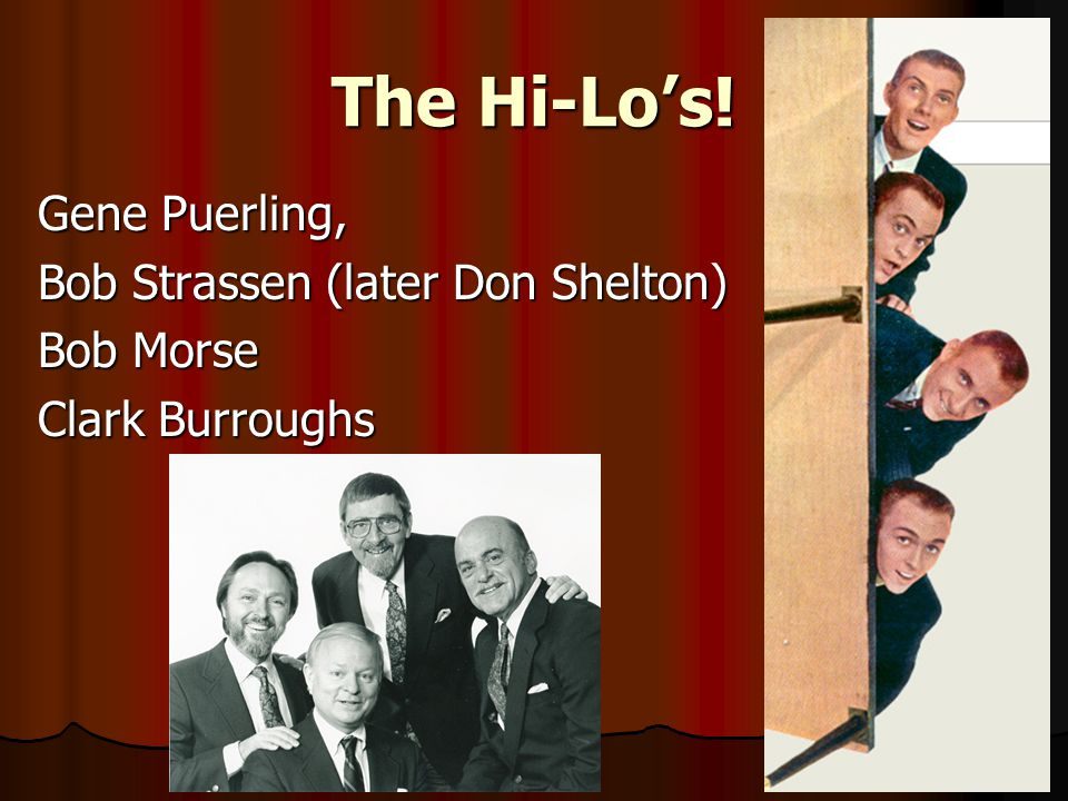 The Hi-Lo's! Gene Puerling, Bob Strassen (later Don Shelton) Bob Morse Clark Burroughs