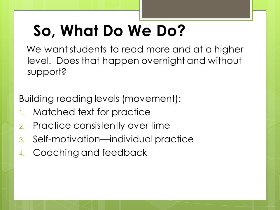 So, What Do We Do. We want students to read more and at a higher level.