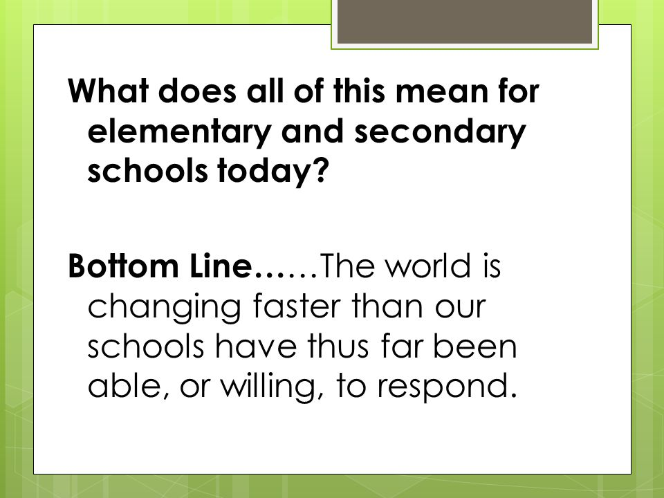 What does all of this mean for elementary and secondary schools today.