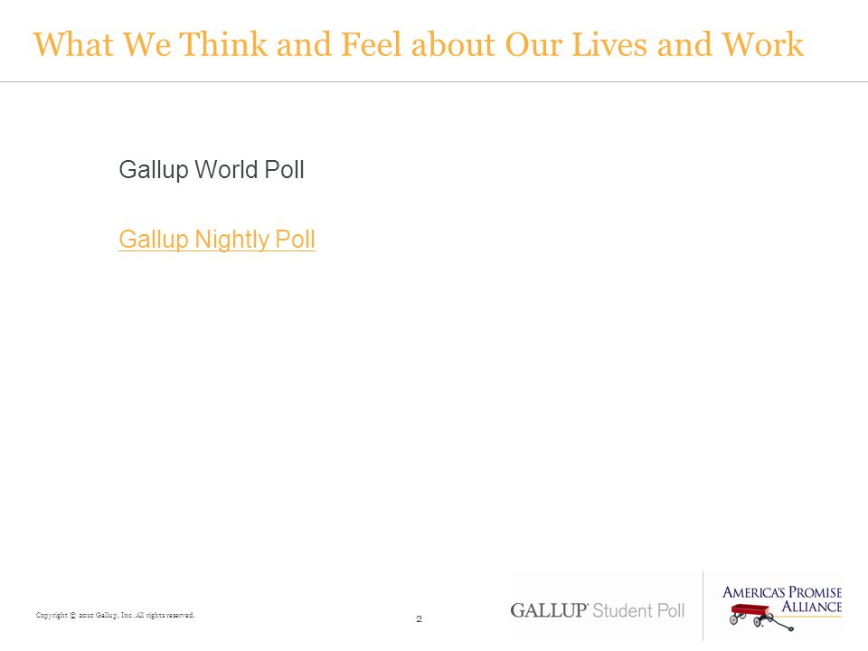 What We Think and Feel about Our Lives and Work Gallup World Poll Gallup Nightly Poll 2 Copyright © 2010 Gallup, Inc.