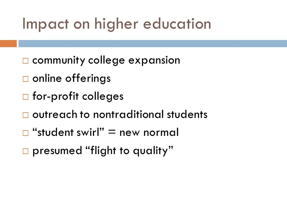 "Impact on higher education  community college expansion  online offerings  for-profit colleges  outreach to nontraditional students  ""student swi"