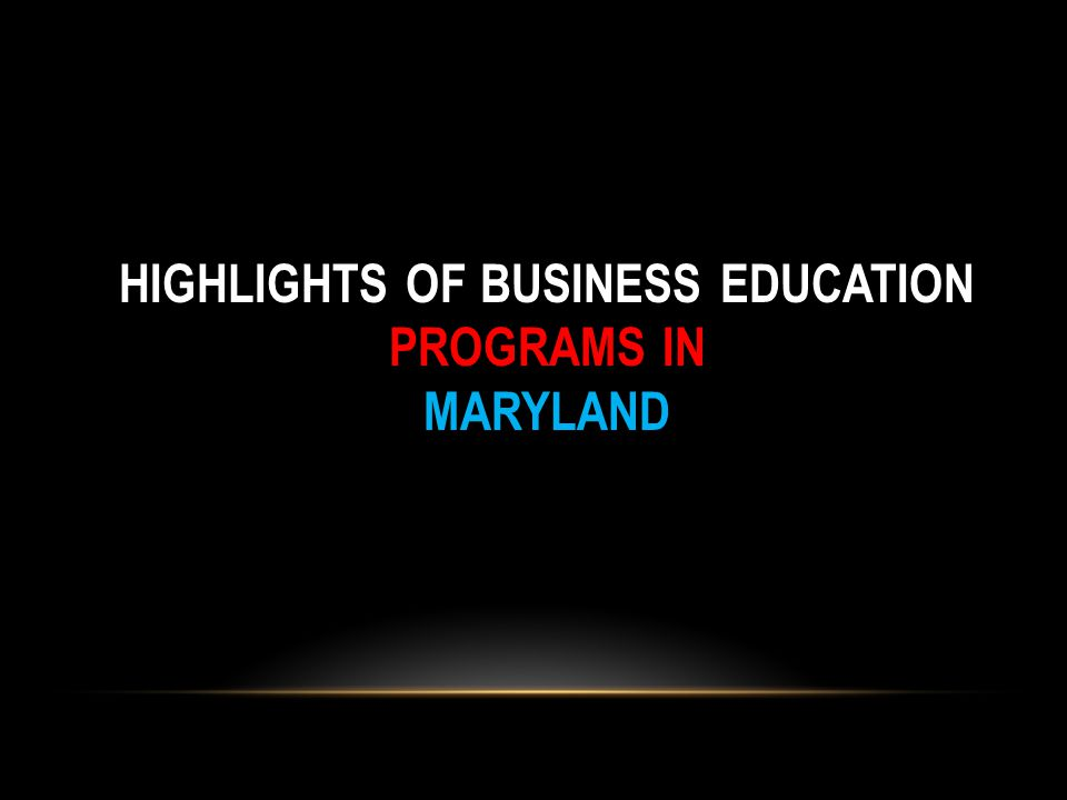 HIGHLIGHTS OF BUSINESS EDUCATION PROGRAMS IN MARYLAND