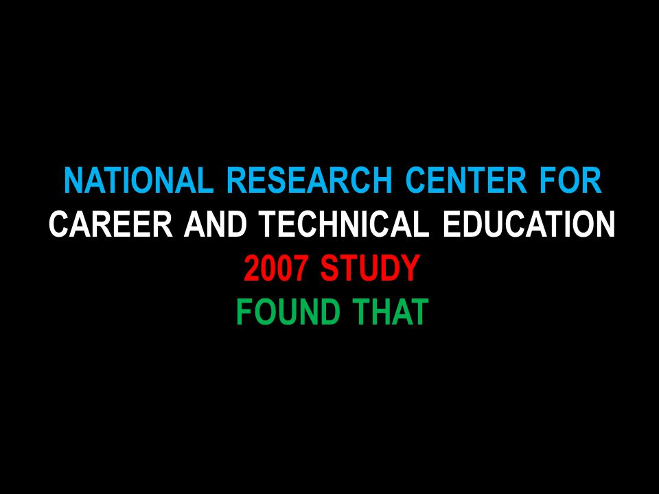 NATIONAL RESEARCH CENTER FOR CAREER AND TECHNICAL EDUCATION 2007 STUDY FOUND THAT
