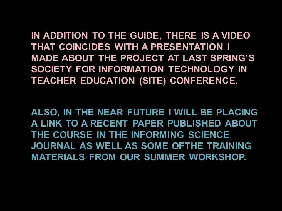 IN ADDITION TO THE GUIDE, THERE IS A VIDEO THAT COINCIDES WITH A PRESENTATION I MADE ABOUT THE PROJECT AT LAST SPRING'S SOCIETY FOR INFORMATION TECHNOLOGY IN TEACHER EDUCATION (SITE) CONFERENCE.