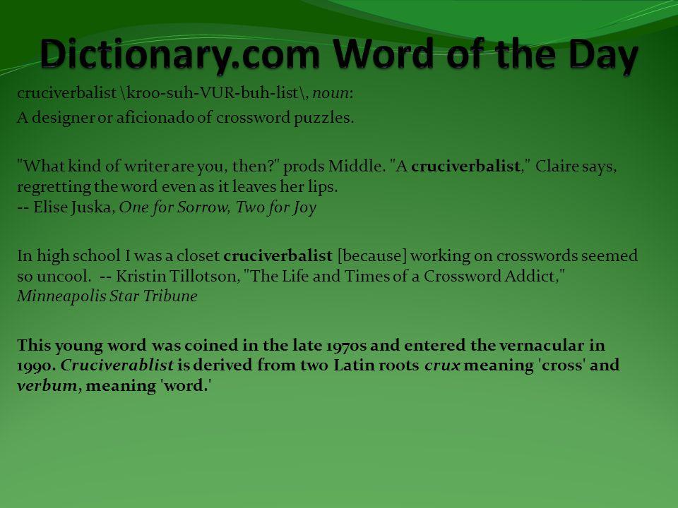 cruciverbalist \kroo-suh-VUR-buh-list\, noun: A designer or aficionado of crossword puzzles.