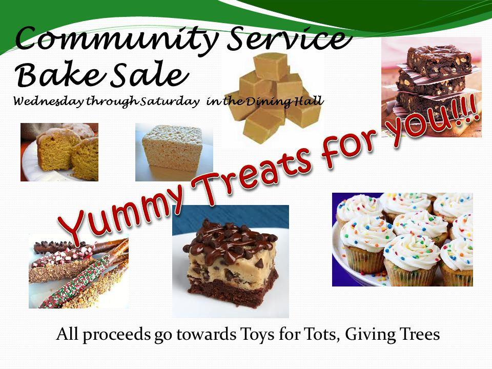 Community Service Bake Sale Wednesday through Saturday in the Dining Hall All proceeds go towards Toys for Tots, Giving Trees