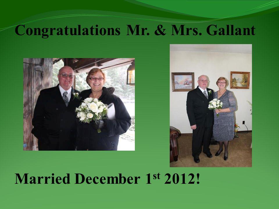 Congratulations Mr. & Mrs. Gallant Married December 1 st 2012!