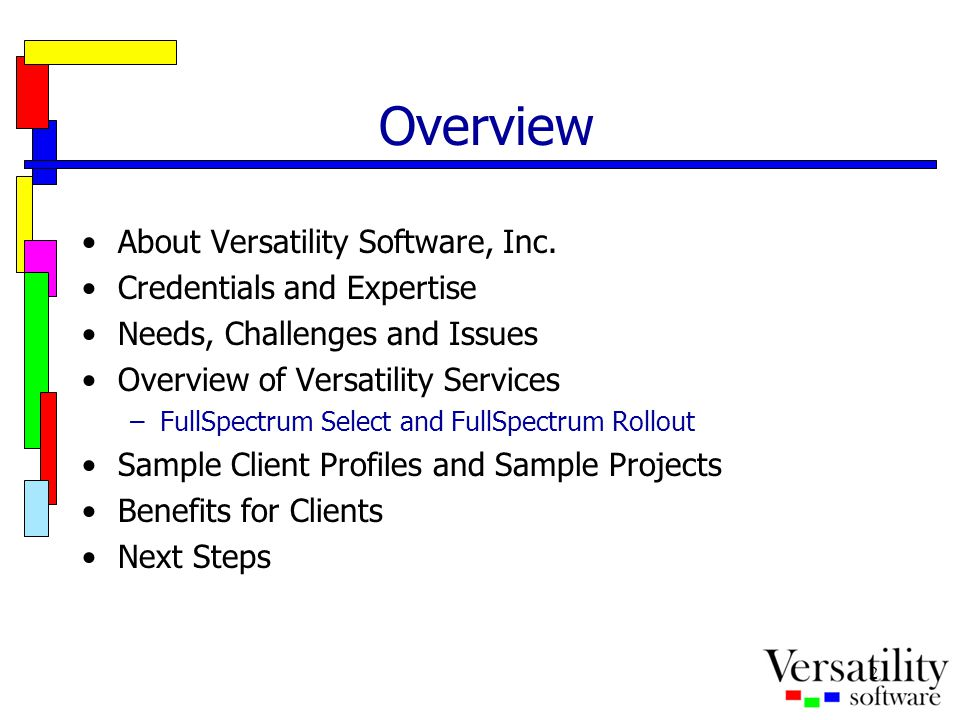 2 Overview About Versatility Software, Inc. Credentials and Expertise Needs, Challenges and Issues Overview of Versatility Services –FullSpectrum Sele