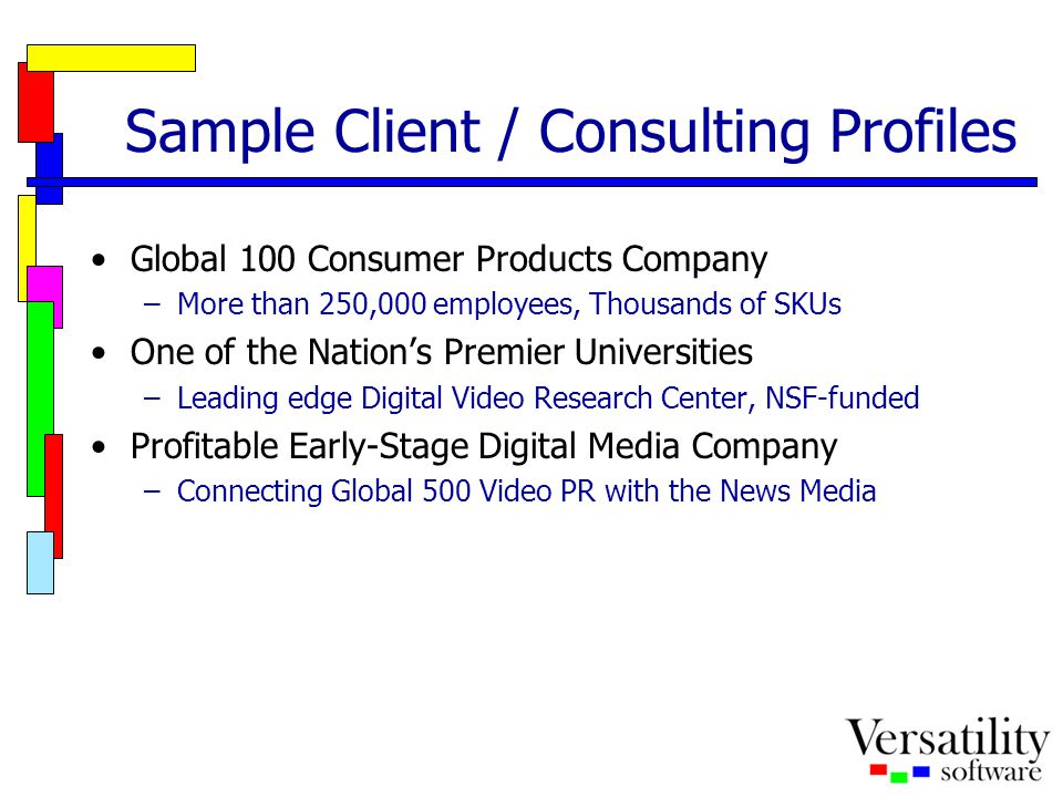 Sample Client / Consulting Profiles Global 100 Consumer Products Company –More than 250,000 employees, Thousands of SKUs One of the Nation's Premier U