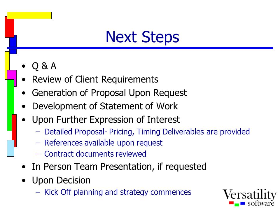 Next Steps Q & A Review of Client Requirements Generation of Proposal Upon Request Development of Statement of Work Upon Further Expression of Interes