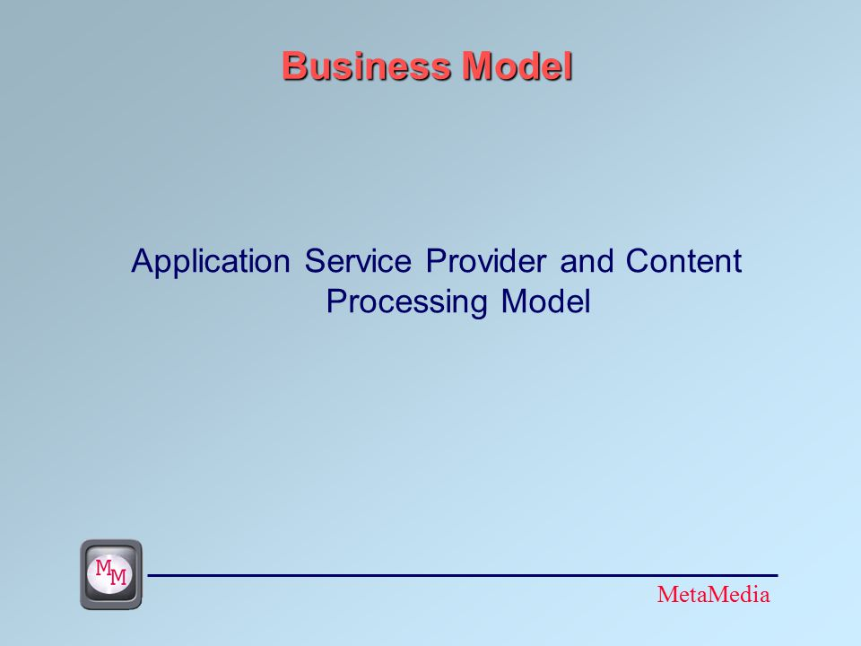 MetaMedia Business Model Application Service Provider and Content Processing Model