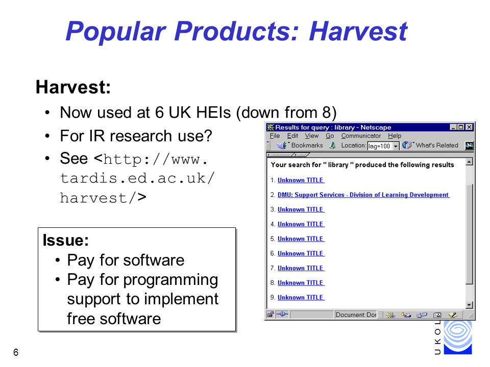 6 Popular Products: Harvest Harvest: Now used at 6 UK HEIs (down from 8) For IR research use.
