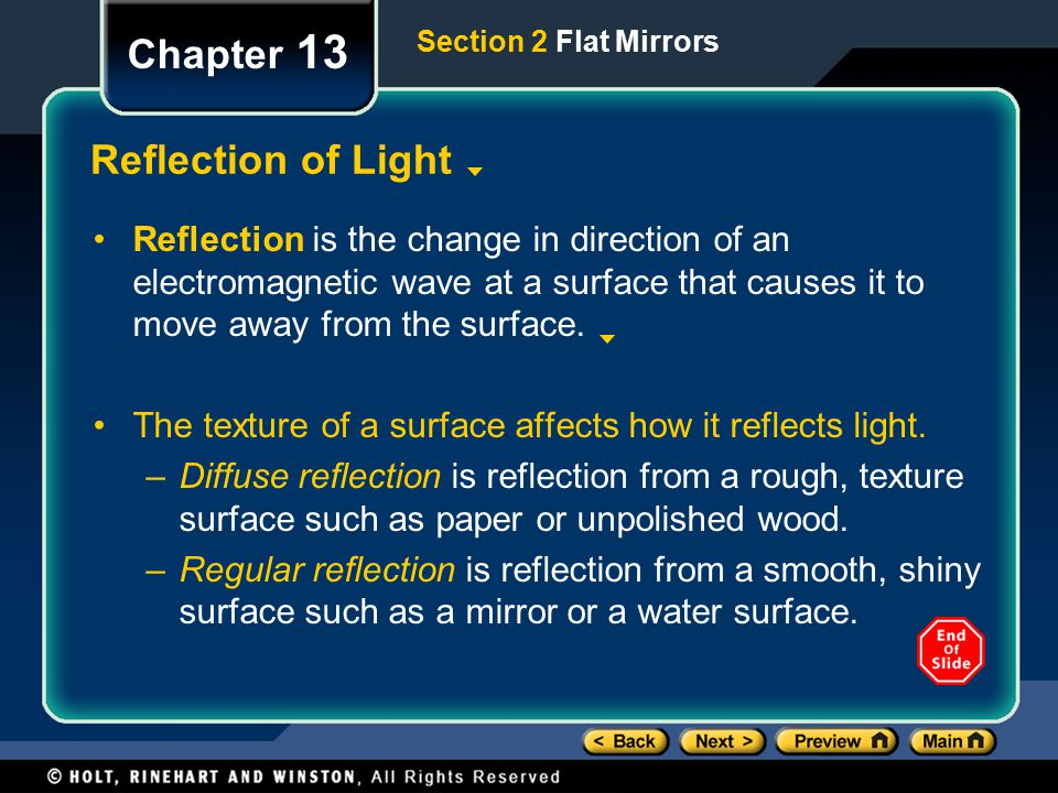 Section 2 Flat Mirrors Chapter 13 Reflection of Light Reflection is the change in direction of an electromagnetic wave at a surface that causes it to move away from the surface.
