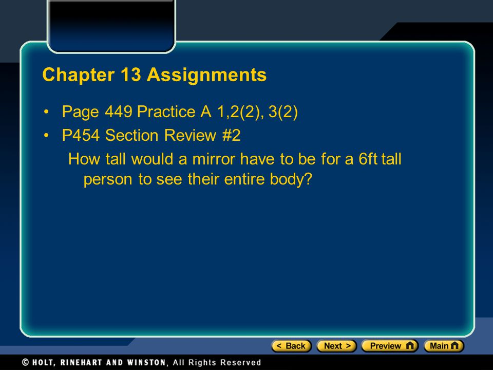 Chapter 13 Assignments Page 449 Practice A 1,2(2), 3(2) P454 Section Review #2 How tall would a mirror have to be for a 6ft tall person to see their entire body?