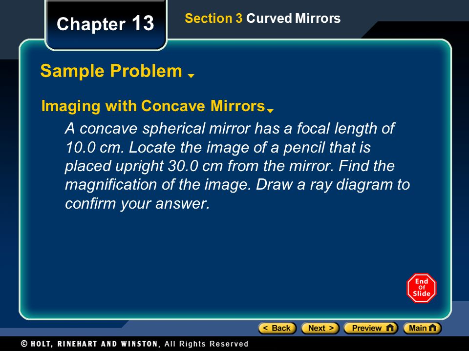 Section 3 Curved Mirrors Chapter 13 Sample Problem Imaging with Concave Mirrors A concave spherical mirror has a focal length of 10.0 cm.