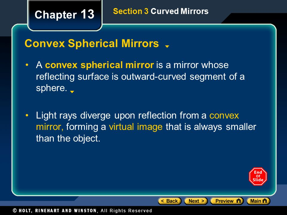 Section 3 Curved Mirrors Chapter 13 Convex Spherical Mirrors A convex spherical mirror is a mirror whose reflecting surface is outward-curved segment of a sphere.