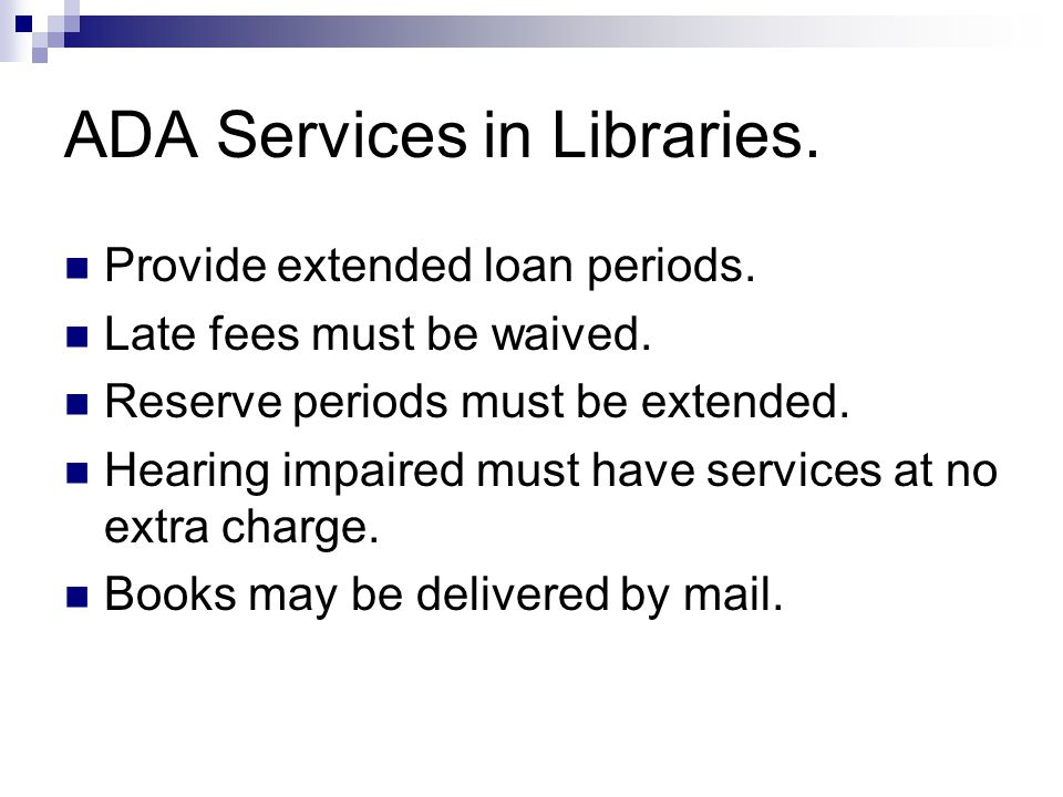 ADA Services in Libraries. Provide extended loan periods.