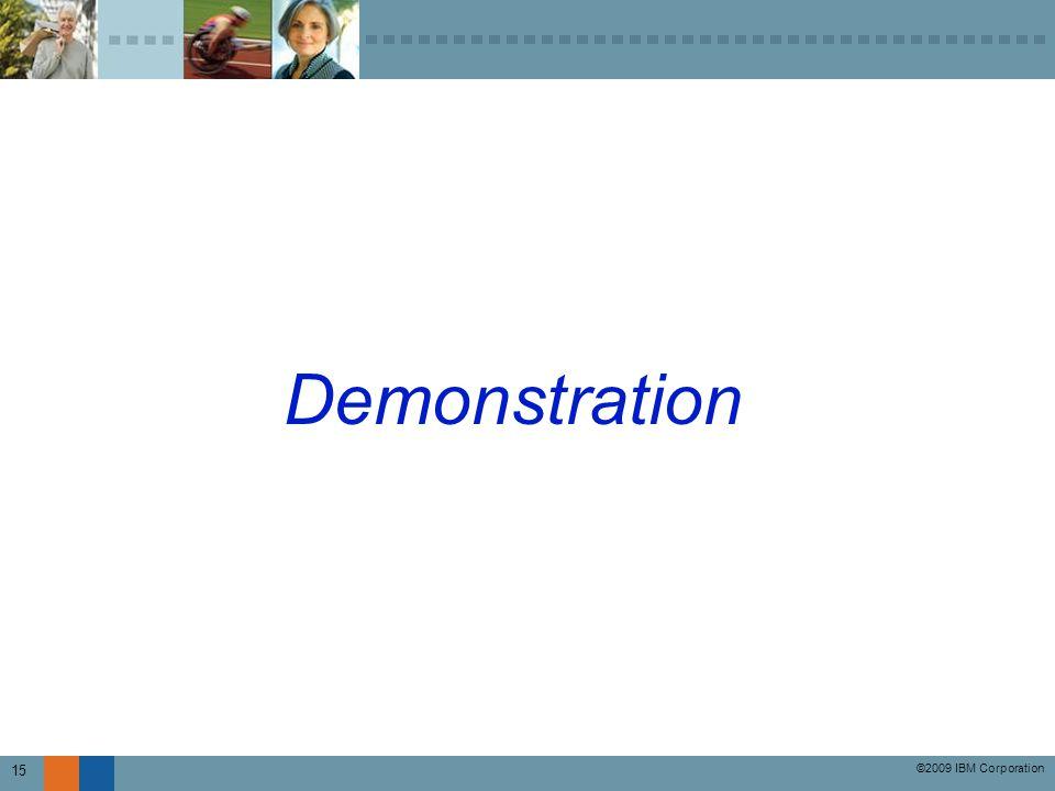 ©2009 IBM Corporation 15 Demonstration