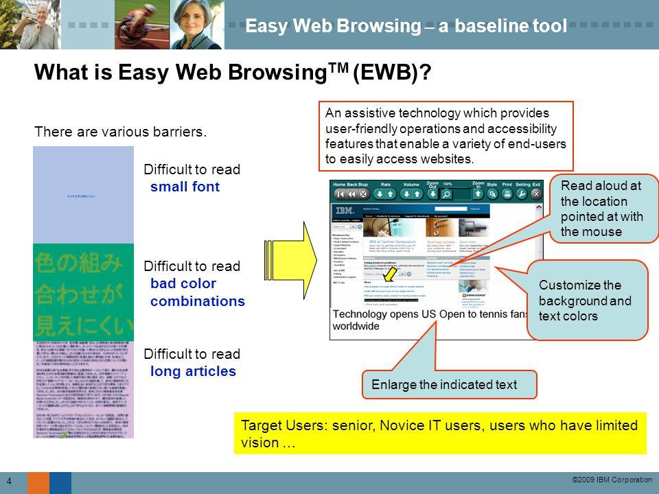 ©2009 IBM Corporation 4 Easy Web Browsing – a baseline tool What is Easy Web Browsing TM (EWB).