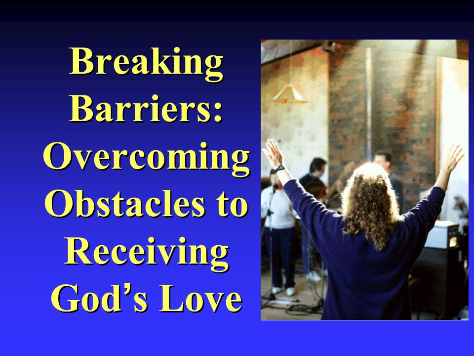 Breaking Barriers: Overcoming Obstacles to Receiving God's Love
