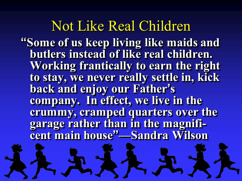 Not Like Real Children Some of us keep living like maids and butlers instead of like real children.