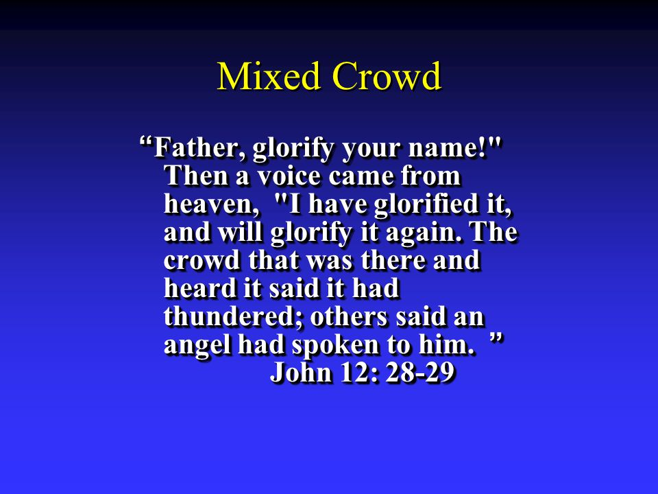 Mixed Crowd Father, glorify your name! Then a voice came from heaven, I have glorified it, and will glorify it again.