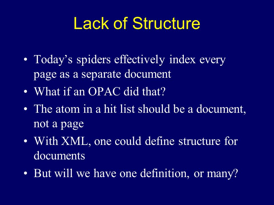 Lack of Structure Today's spiders effectively index every page as a separate document What if an OPAC did that.