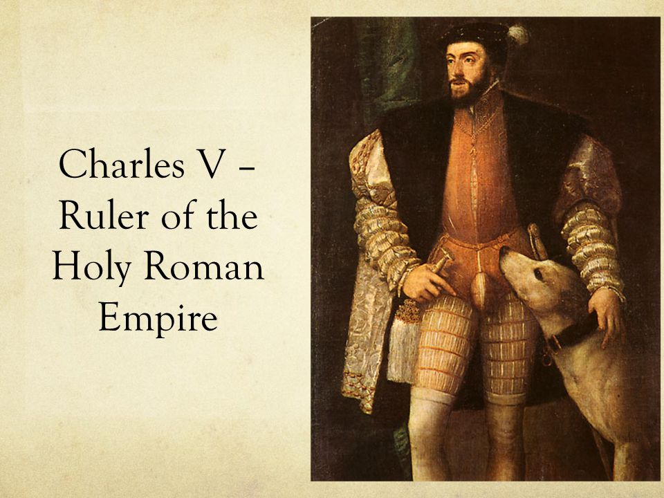 Charles V – Ruler of the Holy Roman Empire