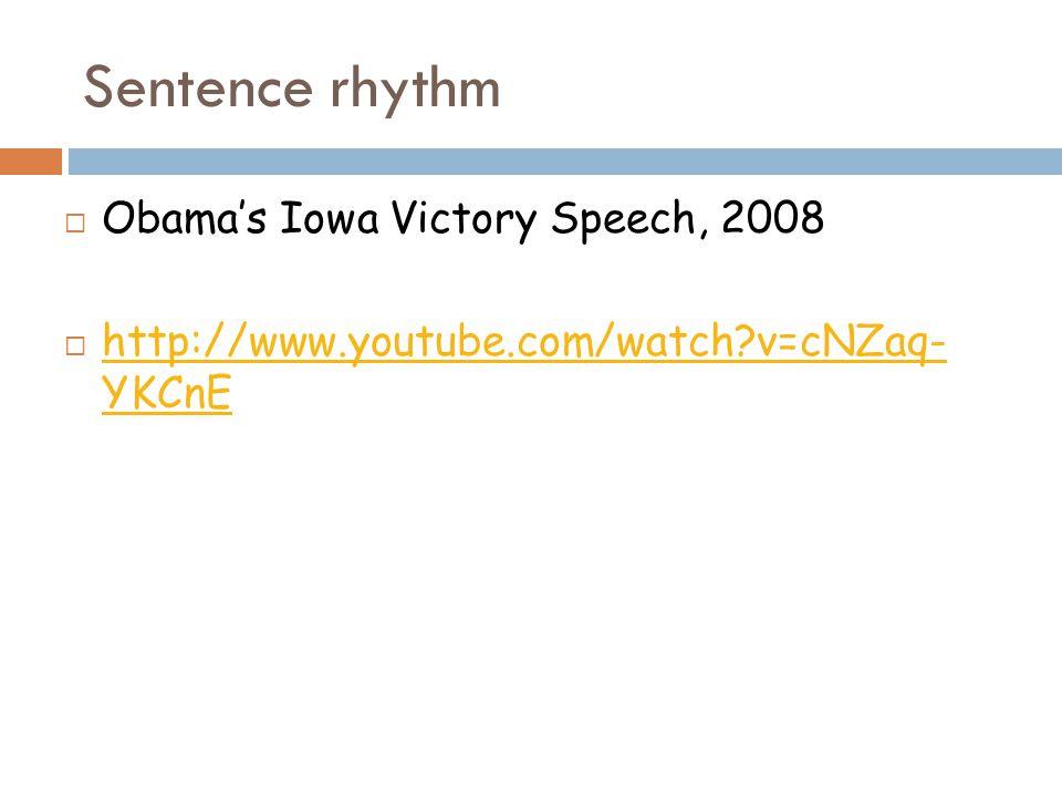 Sentence rhythm  Obama's Iowa Victory Speech, 2008  http://www.youtube.com/watch?v=cNZaq- YKCnE http://www.youtube.com/watch?v=cNZaq- YKCnE